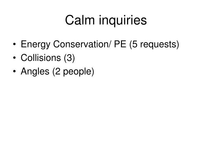 Calm inquiries