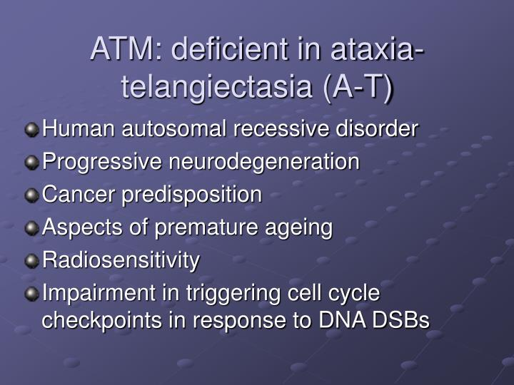ATM: deficient in ataxia-telangiectasia (A-T)