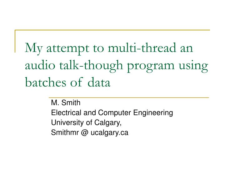 My attempt to multi thread an audio talk though program using batches of data