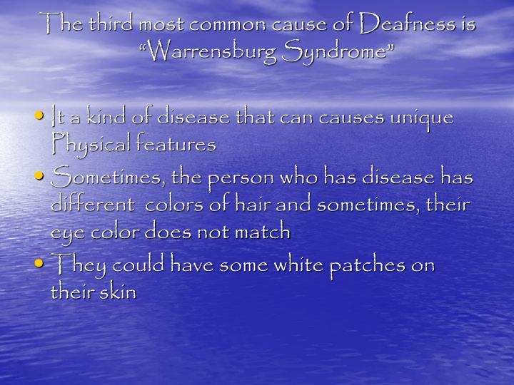 """The third most common cause of Deafness is """"Warrensburg Syndrome"""""""