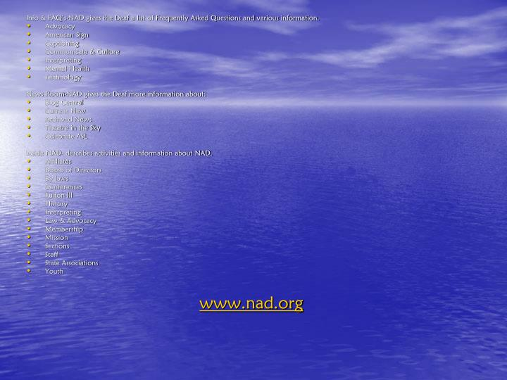 Info & FAQ's-NAD gives the Deaf a list of Frequently Asked Questions and various information.