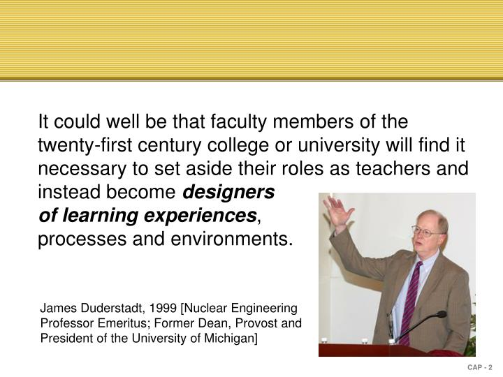 It could well be that faculty members of the twenty-first century college or university will find it...