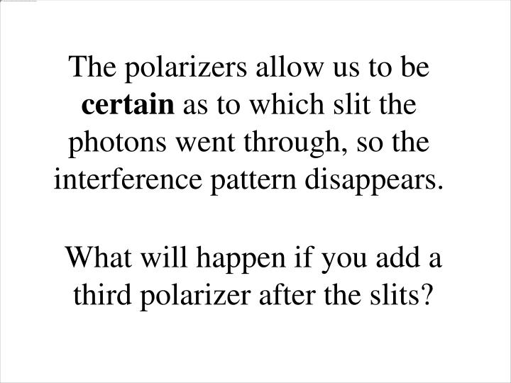 The polarizers allow us to be
