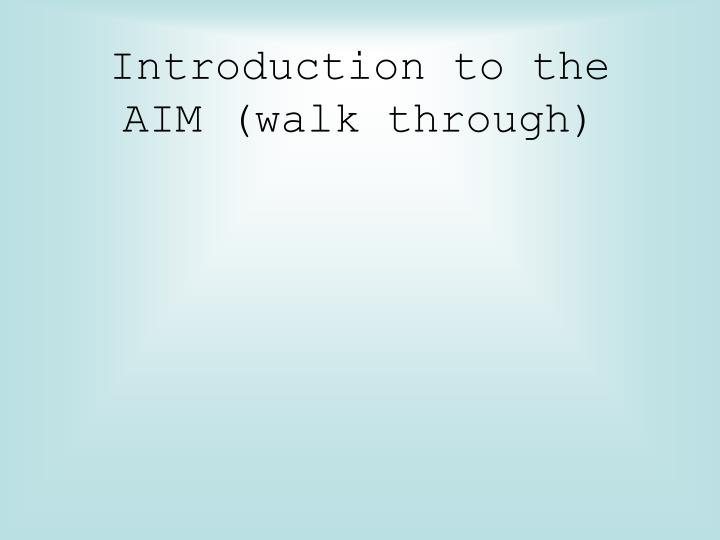 Introduction to the AIM (walk through)