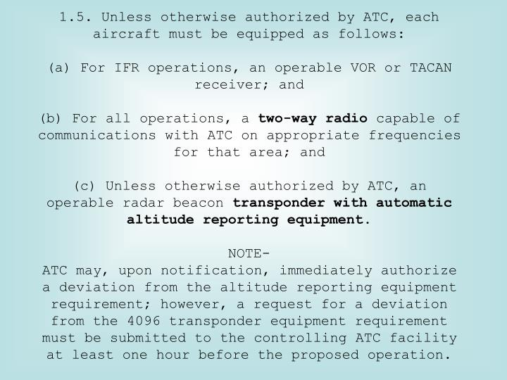 5. Unless otherwise authorized by ATC, each aircraft must be equipped as follows: