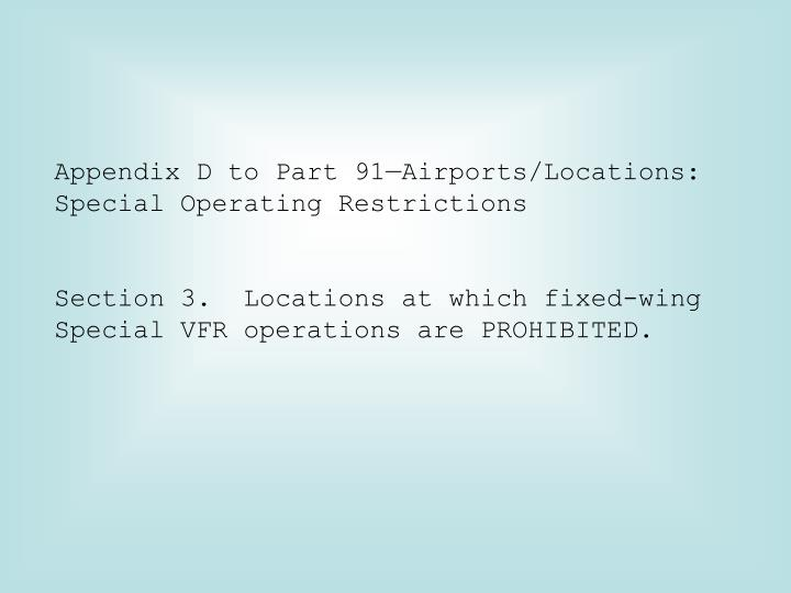 Appendix D to Part 91—Airports/Locations: Special Operating Restrictions