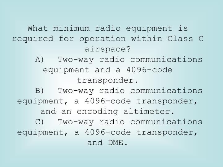 What minimum radio equipment is required for operation within Class C airspace?