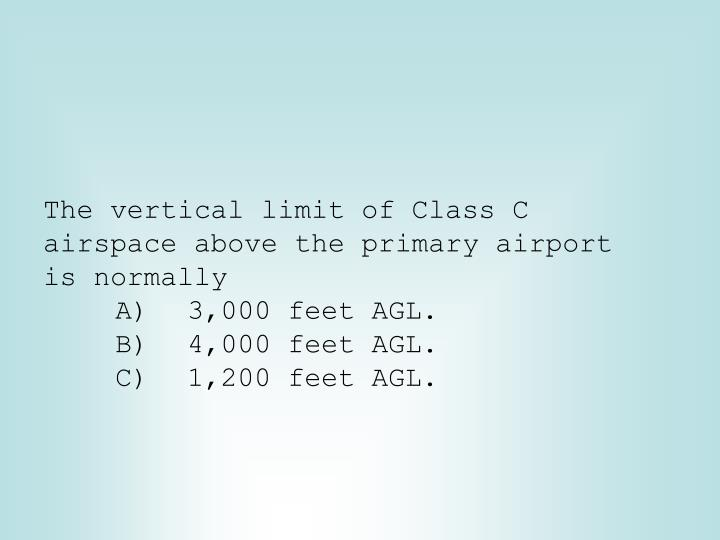 The vertical limit of Class C airspace above the primary airport is normally