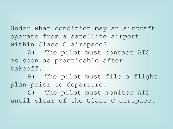 Under what condition may an aircraft operate from a satellite airport within Class C airspace?