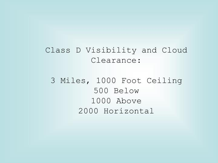 Class D Visibility and Cloud Clearance: