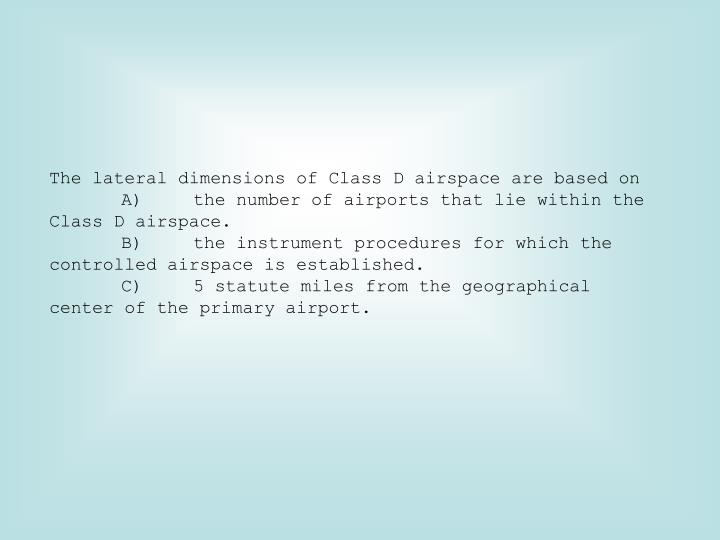 The lateral dimensions of Class D airspace are based on