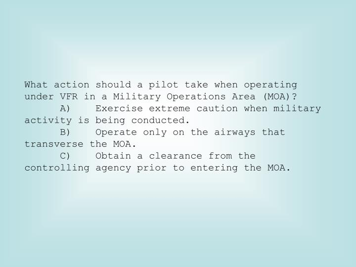 What action should a pilot take when operating under VFR in a Military Operations Area (MOA)?