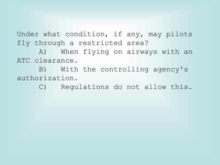 Under what condition, if any, may pilots fly through a restricted area?