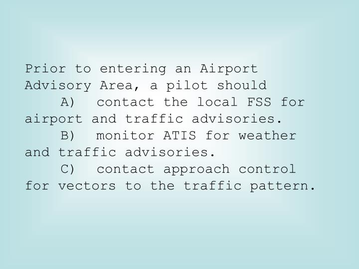 Prior to entering an Airport Advisory Area, a pilot should