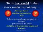 to be successful in the stock market is not easy
