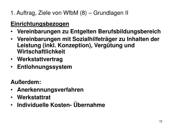 1. Auftrag, Ziele von WfbM (8) – Grundlagen II