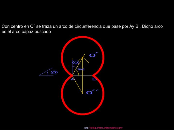 Con centro en O´ se traza un arco de circunferencia que pase por Ay B . Dicho arco es el arco capaz buscado