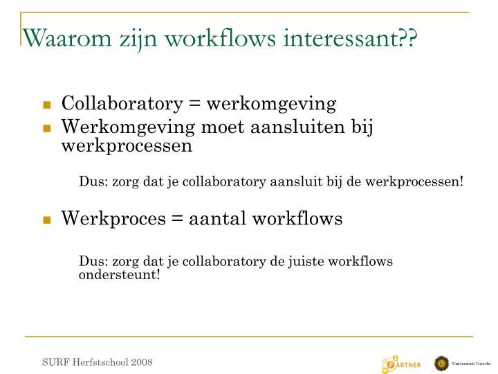 Waarom zijn workflows interessant??