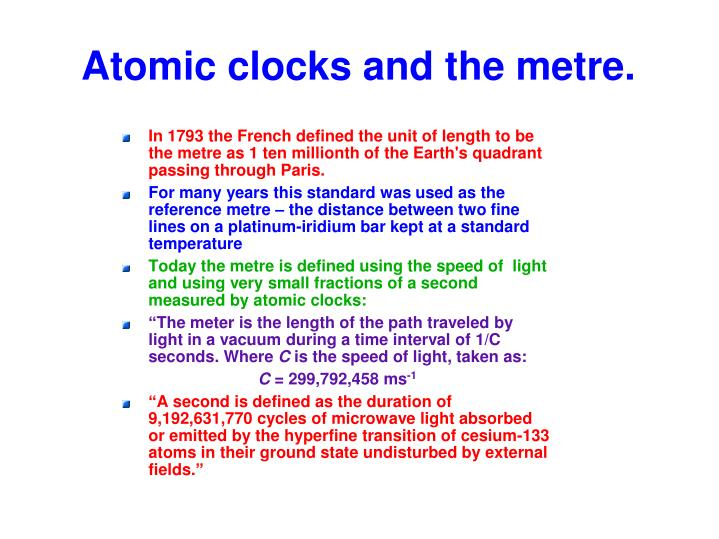 Atomic clocks and the metre.