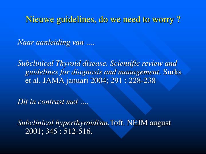 Nieuwe guidelines, do we need to worry ?