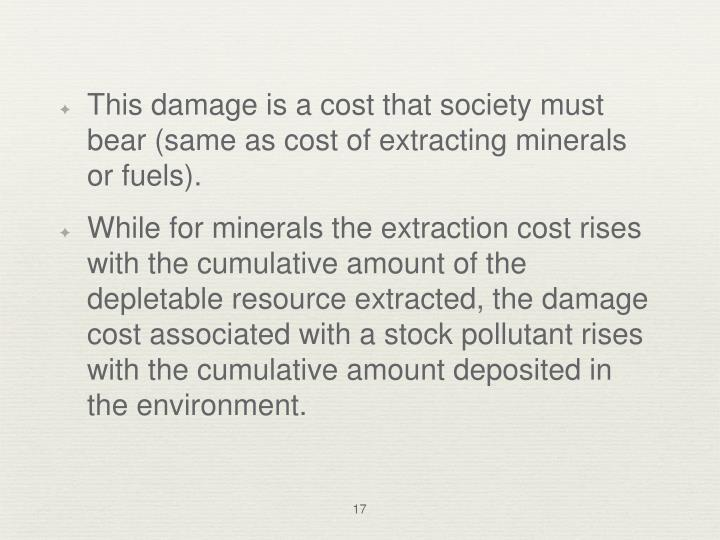 This damage is a cost that society must bear (same as cost of extracting minerals or fuels).