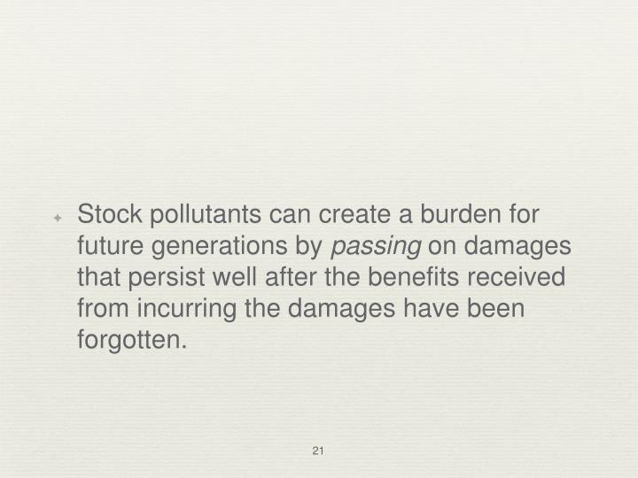 Stock pollutants can create a burden for future generations by