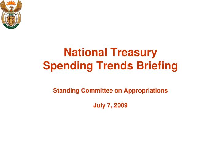 national treasury spending trends briefing standing committee on appropriations july 7 2009