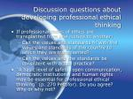discussion questions about developing professional ethical thinking