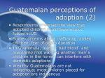 guatemalan perceptions of adoption 2