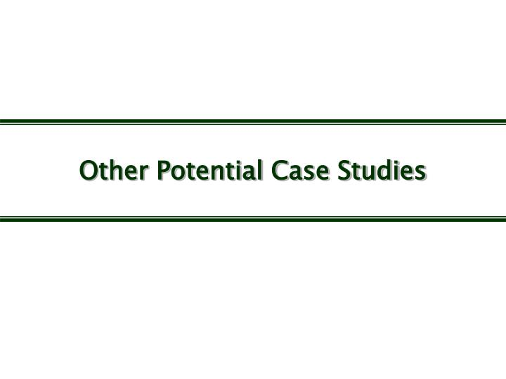 Other Potential Case Studies