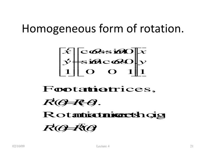 Homogeneous form of rotation.