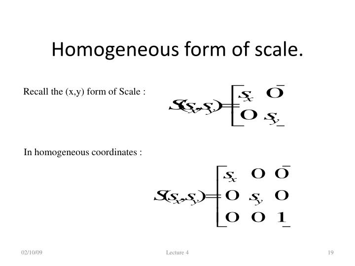 Homogeneous form of scale.