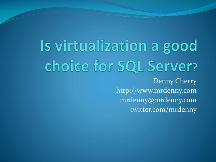 Is virtualization a good choice for sql server