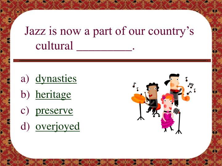 Jazz is now a part of our country's cultural _________.