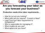 are you forecasting your labor as you forecast your business