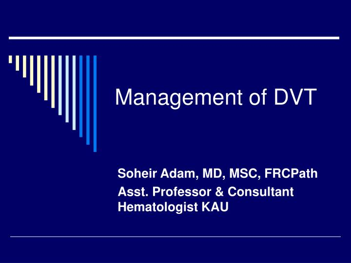 Management of dvt