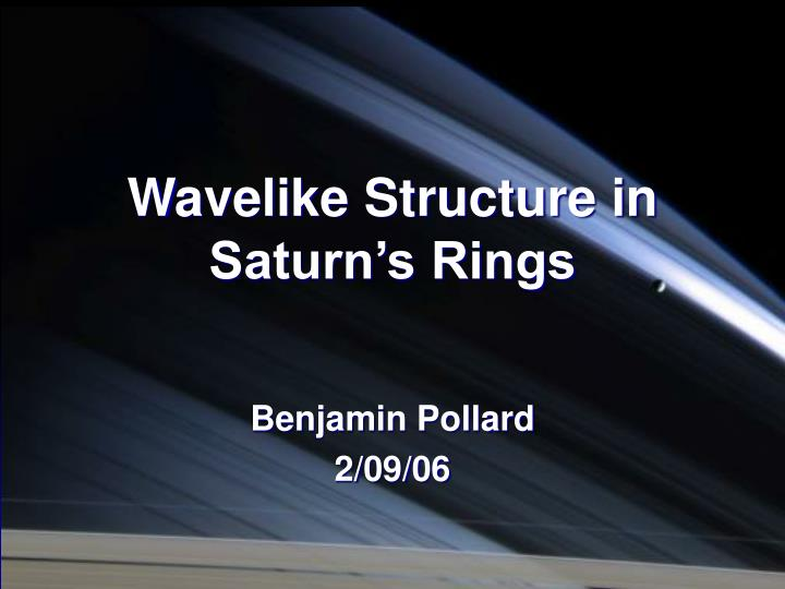 Wavelike structure in saturn s rings