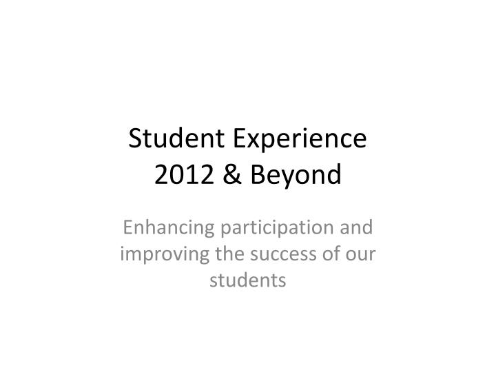 Student experience 2012 beyond