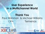 user experience in a multichannel world thank you paul wishman michael williams lv temenos