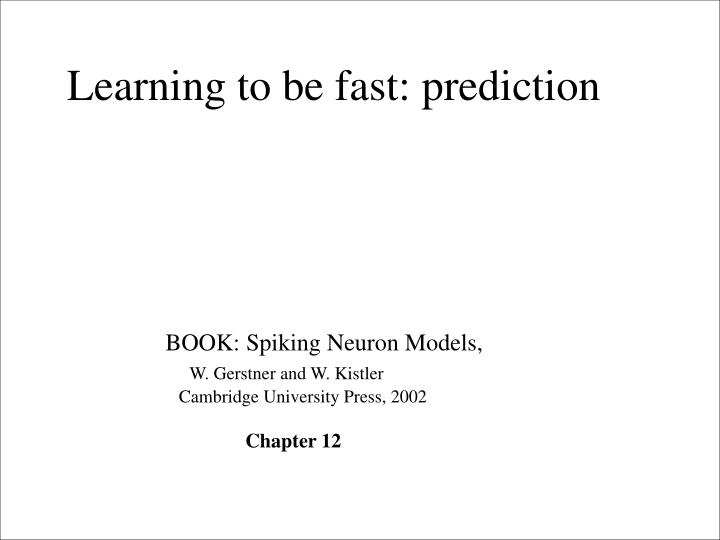 Learning to be fast: prediction
