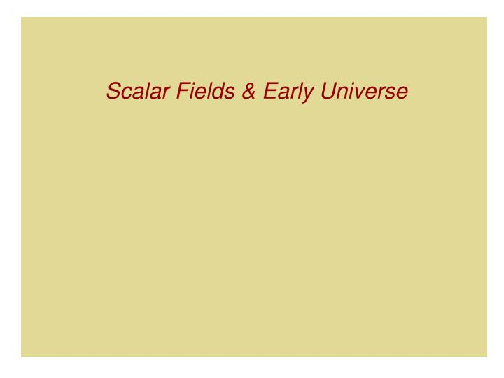 Scalar Fields & Early Universe