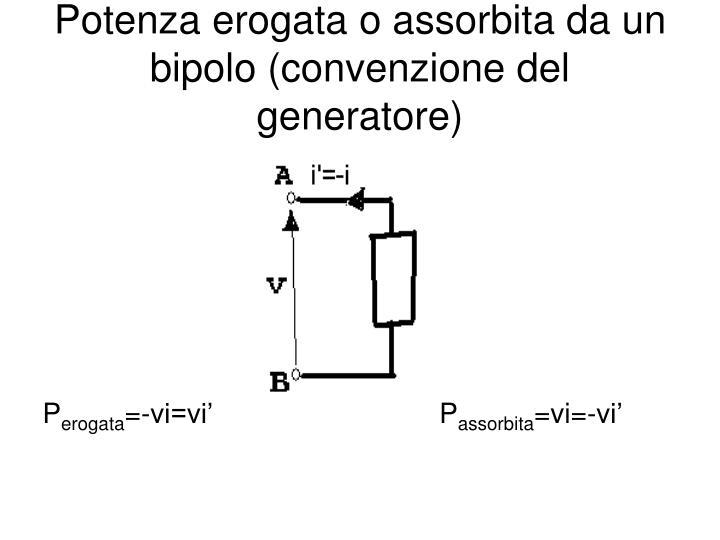 Potenza erogata o assorbita da un bipolo (convenzione del generatore)