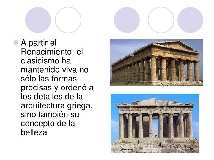 A partir el Renacimiento, el clasicismo ha mantenido viva no sólo las formas precisas y ordenó a los detalles de la arquitectura griega, sino también su concepto de la belleza