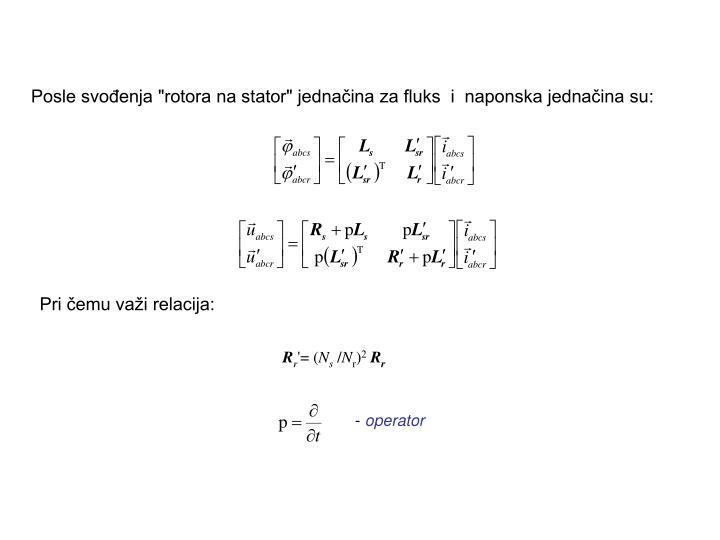 """Posle svođenja """"rotora na stator"""" jednačina za fluks  i  naponska jednačina su:"""