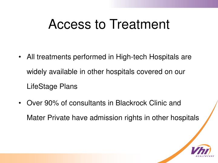 All treatments performed in High-tech Hospitals are widely available in other hospitals covered on our LifeStage Plans