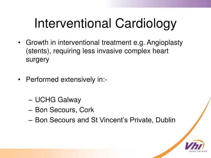 Growth in interventional treatment e.g. Angioplasty (stents), requiring less invasive complex heart surgery