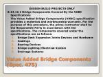 value added bridge components spec 475