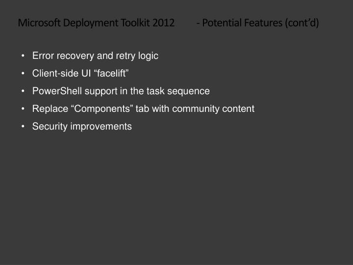 Microsoft Deployment Toolkit 2012 - Potential Features (cont'd)