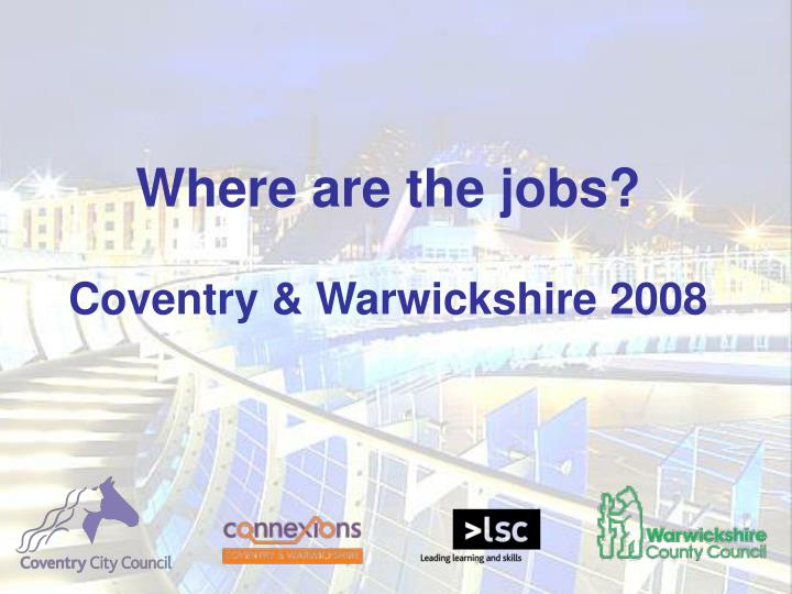 Where are the jobs coventry warwickshire 2008