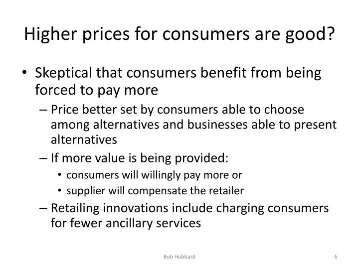 Higher prices for consumers are good?